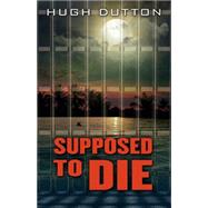 Supposed to Die by Dutton, Hugh, 9781432830137