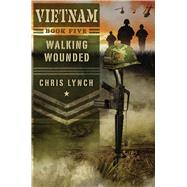 Vietnam #5: Walking Wounded by Lynch, Chris, 9780545640138