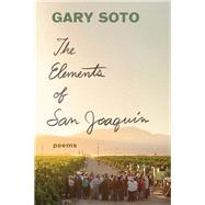 The Elements of San Joaquin by Soto, Gary, 9781452170138