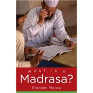 What Is a Madrasa? by Moosa, Ebrahim, 9781469620138