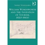 William Wordsworth and the Invention of Tourism, 1820-1900 by Yoshikawa,Saeko, 9781472420138