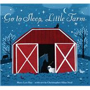 Go to Sleep, Little Farm by Ray, Mary Lyn; Neal, Christopher Silas, 9780544150140