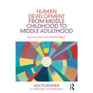 Human Development from Middle Childhood to Middle Adulthood: Growing Up to be Middle-Aged by Pulkkinen; Lea, 9781138840140