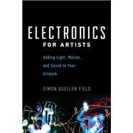 Electronics for Artists: Adding Light, Motion, and Sound to Your Artwork by Field, Simon Quellen, 9781613730140