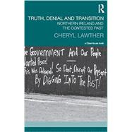 Truth, Denial and Transition: Northern Ireland and the Contested Past by Lawther; Cheryl, 9780415510141