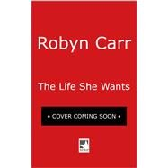 The Life She Wants by Carr, Robyn, 9780778330141