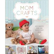 Mom Crafts DIY Crafts for the Expectant Mom by Lark Crafts, 9781454710141