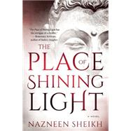 The Place of Shining Light by Sheikh, Nazneen, 9781487000141