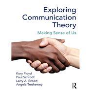 Exploring Communication Theory: Making Sense of Us by Floyd; Kory, 9781138200142