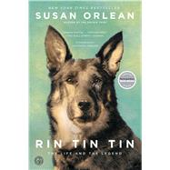 Rin Tin Tin The Life and the Legend by Orlean, Susan, 9781439190142