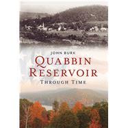 Quabbin Reservoir Through Time by Burk, John, 9781625450142