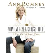 Whatever You Choose to Be: 8 Tips for the Road Ahead by Romney, Ann; Romney, Mitt, 9781629720142