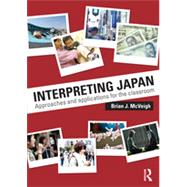 Interpreting Japan: Approaches and Applications for the Classroom by McVeigh; Brian, 9780415730143