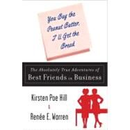You Buy the Peanut Butter, I'll Get the Bread : The Absolutely True Adventures of Best Friends in Business by Poe Hill, Kirsten (Author); Warren, Renee E. (Author), 9780452290143