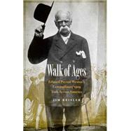 Walk of Ages: Edward Payson Weston's Extraordinary 1909 Trek Across America by Reisler, Jim, 9780803290143