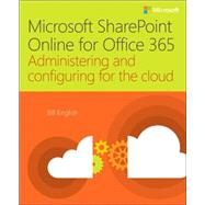 Microsoft SharePoint Online for Office 365 Administering and configuring for the cloud by English, Bill, 9781509300143