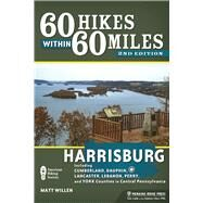 60 Hikes Within 60 Miles: Harrisburg Including Dauphin, Lancaster, and York Counties in Central Pennsylvania by Willen, Matt, 9781634040143