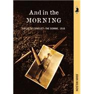 And in the Morning Fields of Conflict—The Somme, 1916 by Wilson, John, 9781772030143