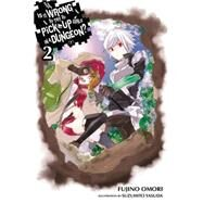 Is It Wrong to Try to Pick Up Girls in a Dungeon?, Vol. 2 by Omori, Fujino; Yasuda, Suzuhito, 9780316340144
