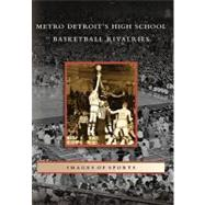 Metro Detroit's High School Basketball Rivalries by Cameron, T. C., 9780738560144