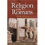 The Religion of the Romans by Rüpke, Jörg, 9780745630144