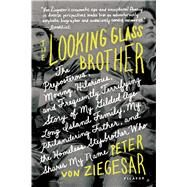 The Looking Glass Brother The Preposterous, Moving, Hilarious, and Frequently Terrifying Story of My Gilded Age Long Island Family, My Philandering Father, and the Homeless Stepbrother Who Shares My Name by von Ziegesar, Peter, 9781250050144