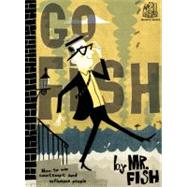 Go Fish: How to Win Contempt and Influence People by Mr. Fish (CRT), 9781617750144