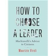 How to Choose a Leader by Viroli, Maurizio, 9780691170145