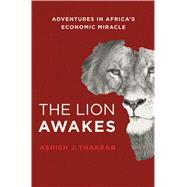 The Lion Awakes Adventures in Africa's Economic Miracle by Thakkar, Ashish J., 9781137280145