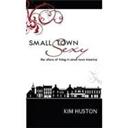 Small Town Sexy by Kim Huston, 9780982220146
