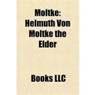 Moltke : Helmuth Von Moltke the Elder by , 9781156220146
