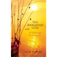 The Bhagavad Gita A Walkthrough for Westerners by Hawley, Jack, 9781608680146