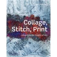 Collage, Stitch, Print Collagraphy for Textile Artists by Holmes, Val, 9781849940146