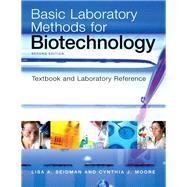Basic Laboratory Methods for Biotechnology by Seidman, Lisa A.; Moore, Cynthia J., 9780321570147