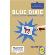 Blue Dixie Awakening the South's Democratic Majority by Moser, Bob, 9780805090147