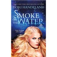 Smoke on the Water by Handeland, Lori, 9781250020147