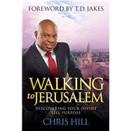 Walking to Jerusalem Discovering Your Divine Life Purpose by Hill, Chris, 9781434710147