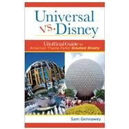 Universal versus Disney: The Unofficial Guide to American Theme Parks' Greatest Rivalry by Gennawey, Sam, 9781628090147