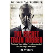 The Secret Train Robber by Sturley, Lee, 9781785030147