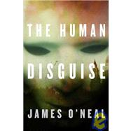 The Human Disguise by O'Neal, James, 9780765320148