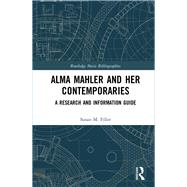 Alma Mahler and Her Contemporaries: A Research and Information Guide by Filler; Susan, 9781138930148