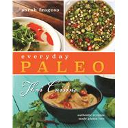 Everyday Paleo: Thai Cuisine: Authentic Recipes Made Gluten-Free by Fragoso, Sarah, 9781628600148