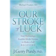 Our Stroke of Luck by Purdy, J. Gerry, Ph.D.; Frankel, Michael, M.D., 9781683500148