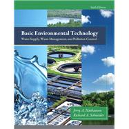 Basic Environmental Technology Water Supply, Waste Management and Pollution Control by Nathanson, Jerry A., M.S.,P.E.; Schneider, Richard A., M.S.,P.E., 9780132840149