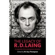 The Legacy of R. D. Laing: An Appraisal of His Contemporary Relevance by Thompson; Michael Guy, 9781138850149