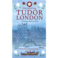 Discovering Tudor London by Grueninger, Natalie, 9780750970150