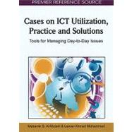 Cases on ICT Utilization, Practice and Solutions : Tools for Managing Day-to-Day Issues by Al-mutairi, Mubarak S., 9781609600150
