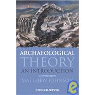Archaeological Theory : An Introduction by Johnson, Matthew, 9781405100151