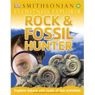 Eyewitness Explorer: Rock and Fossil Hunter by Morgan, Ben ; Palmer, Douglas, 9781465430151
