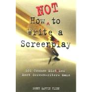 How Not to Write a Screenplay by FLINN, DENNY MARTIN, 9781580650151